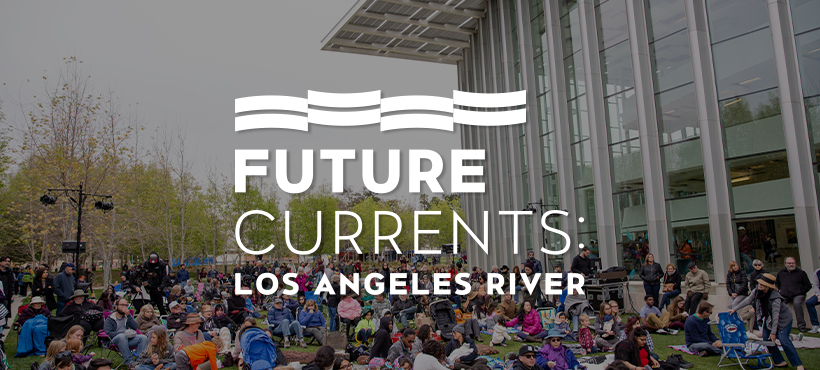 Future Currents: Los Angeles River