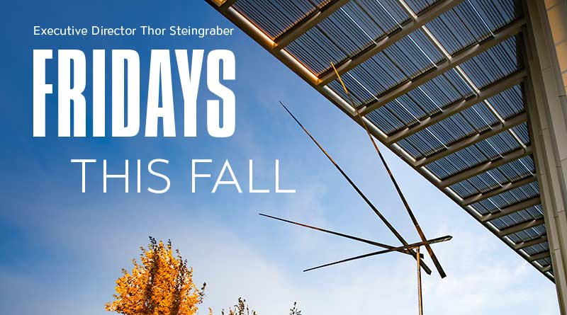 From Executive Director Thor Steingraber: Fridays this fall